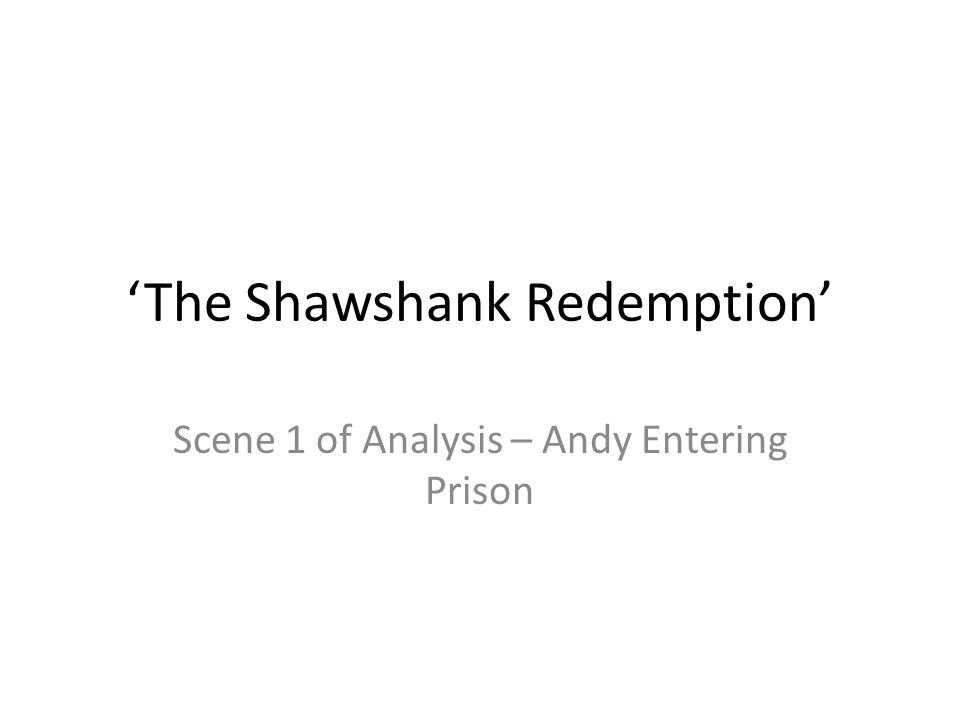 The Shawshank Redemption Scene 1 of Analysis – Andy Entering Prison