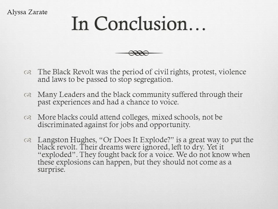 In Conclusion…In Conclusion… The Black Revolt was the period of civil rights, protest, violence and laws to be passed to stop segregation. Many Leader