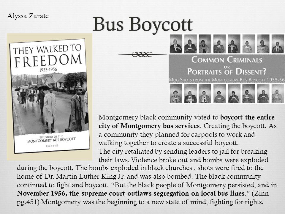 Bus BoycottBus Boycott Montgomery black community voted to boycott the entire city of Montgomery bus services. Creating the boycott. As a community th