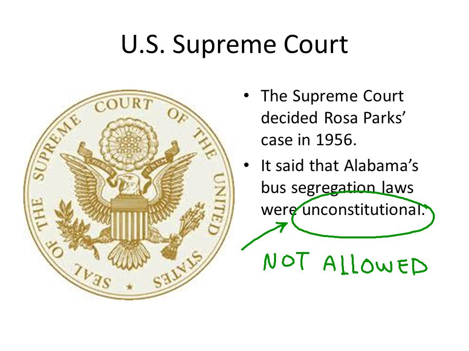 U.S.Supreme Court The Supreme Court decided Rosa Parks case in 1956.