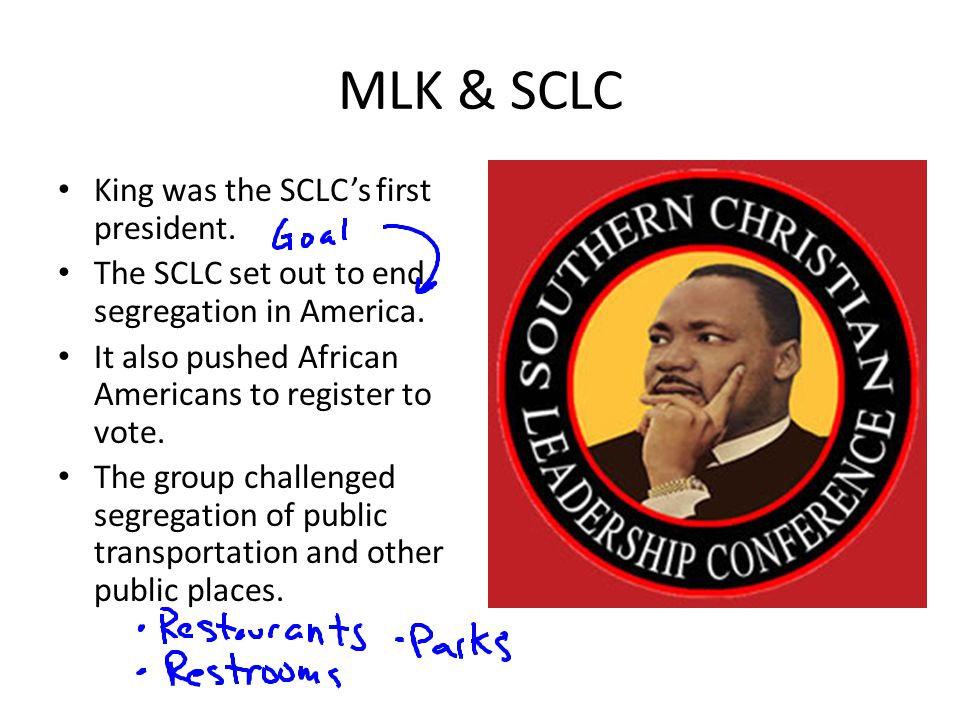 MLK & SCLC King was the SCLCs first president.The SCLC set out to end segregation in America.
