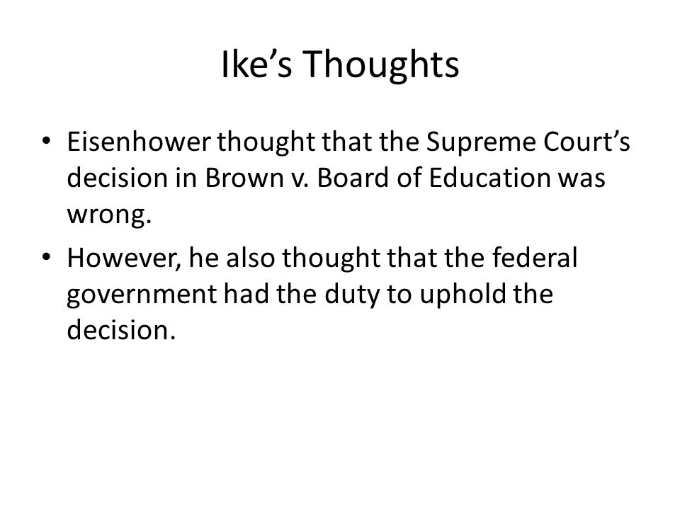 Ikes Thoughts Eisenhower thought that the Supreme Courts decision in Brown v.