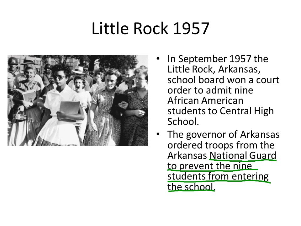 Little Rock 1957 In September 1957 the Little Rock, Arkansas, school board won a court order to admit nine African American students to Central High School.