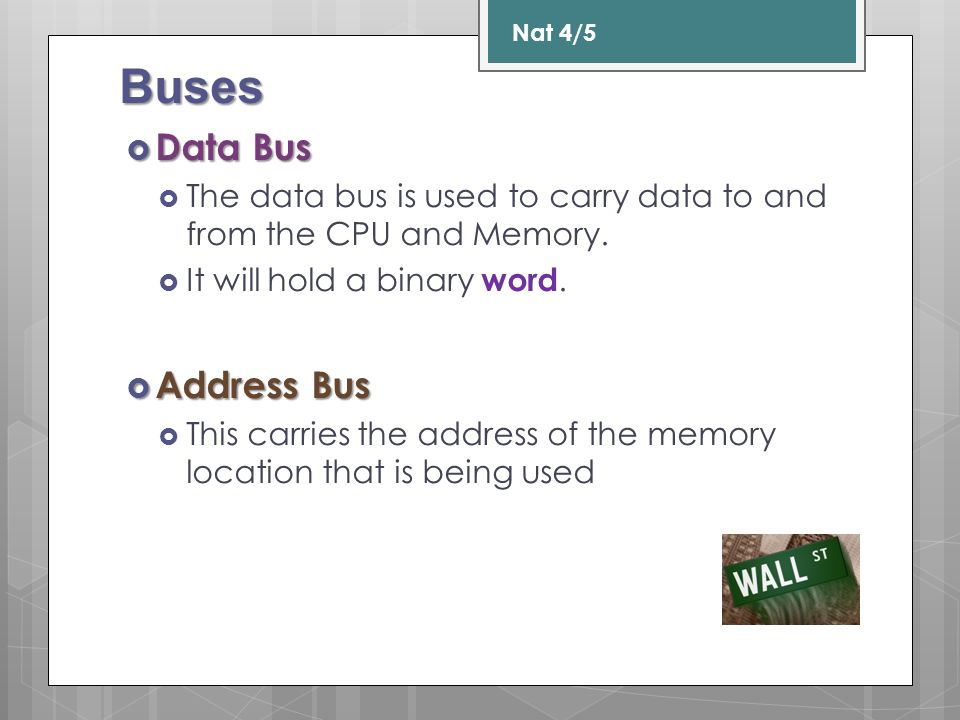 Buses Data Bus Data Bus The data bus is used to carry data to and from the CPU and Memory. It will hold a binary word. Address Bus Address Bus This ca