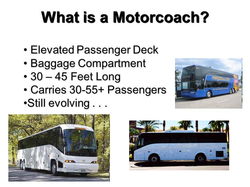 Elevated Passenger Deck Elevated Passenger Deck Baggage Compartment Baggage Compartment 30 – 45 Feet Long 30 – 45 Feet Long Carries 30-55+ Passengers