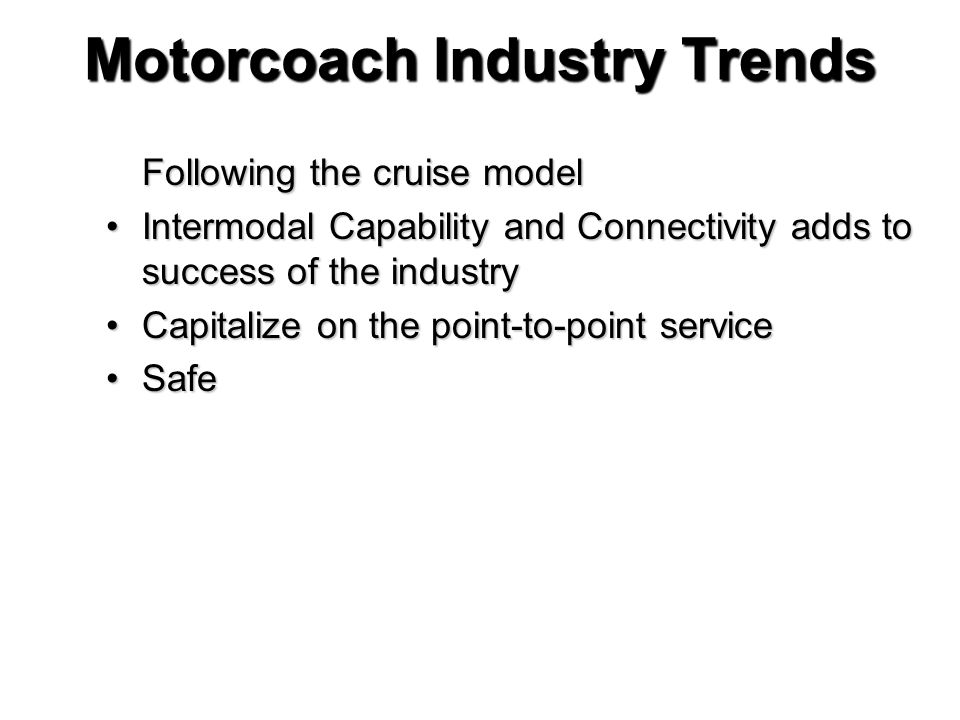 Motorcoach Industry Trends Following the cruise model Intermodal Capability and Connectivity adds to success of the industryIntermodal Capability and