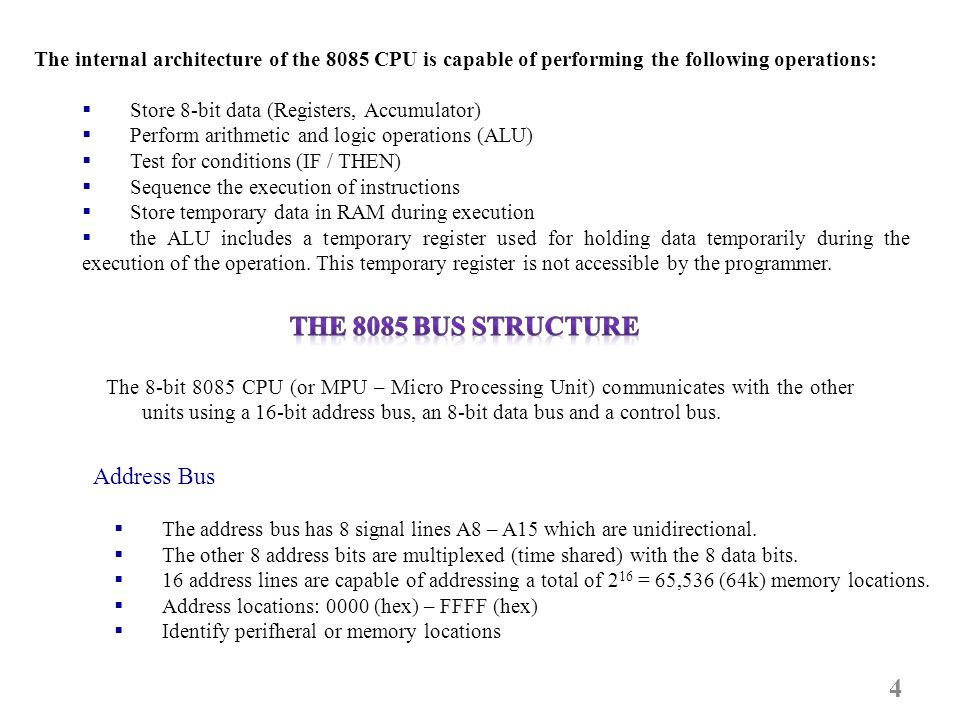 4 The internal architecture of the 8085 CPU is capable of performing the following operations: Store 8-bit data (Registers, Accumulator) Perform arith