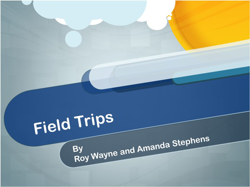 Field Trips By Roy Wayne and Amanda Stephens