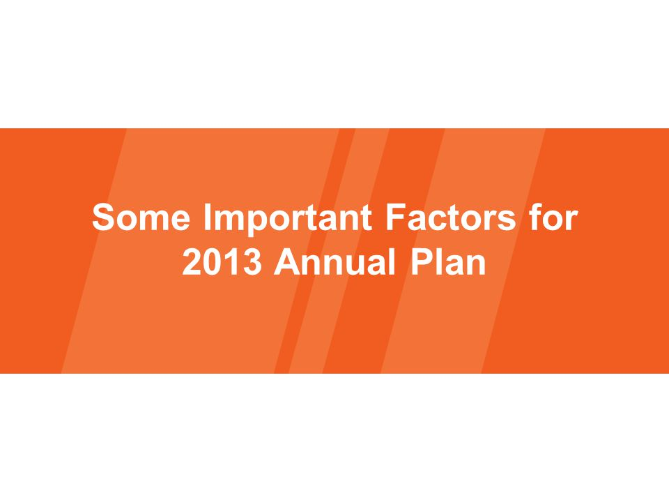 Some Important Factors for 2013 Annual Plan