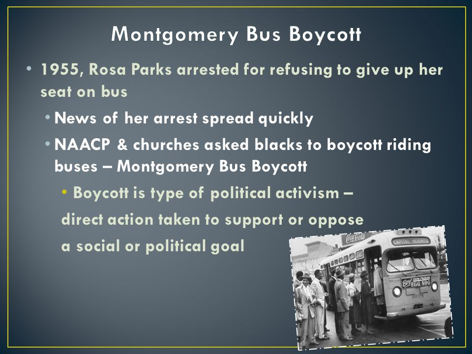 1955, Rosa Parks arrested for refusing to give up her seat on bus News of her arrest spread quickly NAACP & churches asked blacks to boycott riding bu