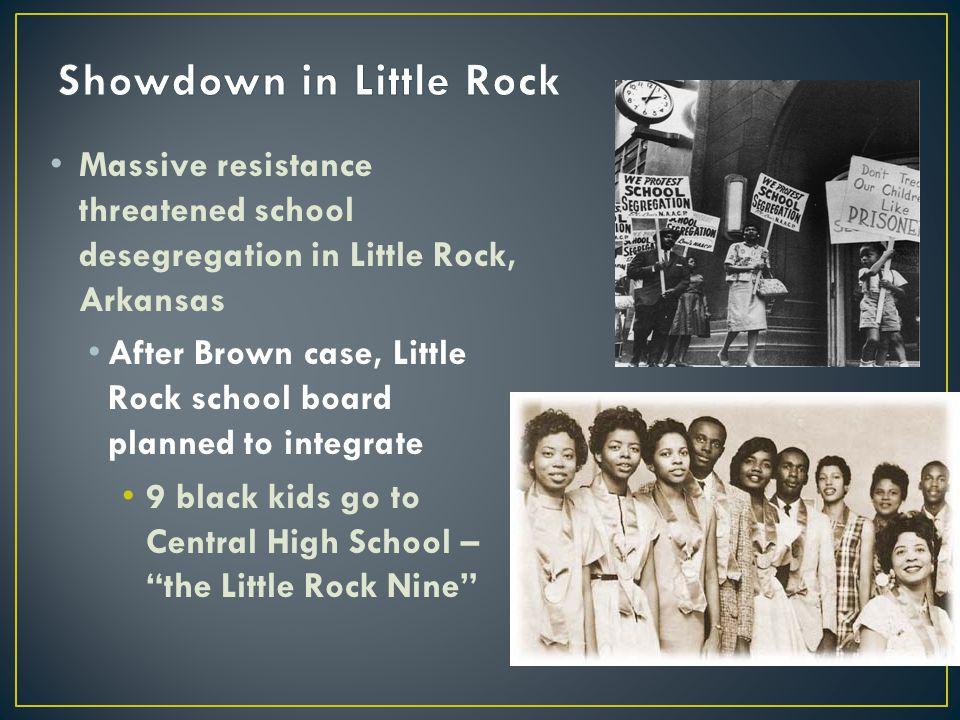 Massive resistance threatened school desegregation in Little Rock, Arkansas After Brown case, Little Rock school board planned to integrate 9 black ki