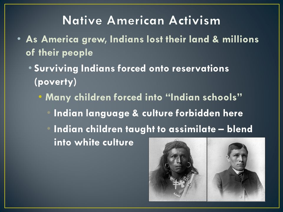 As America grew, Indians lost their land & millions of their people Surviving Indians forced onto reservations (poverty) Many children forced into Ind