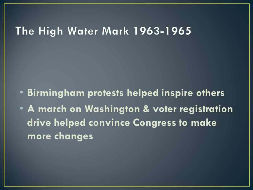 Birmingham protests helped inspire others A march on Washington & voter registration drive helped convince Congress to make more changes