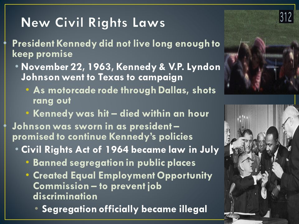 President Kennedy did not live long enough to keep promise November 22, 1963, Kennedy & V.P. Lyndon Johnson went to Texas to campaign As motorcade rod