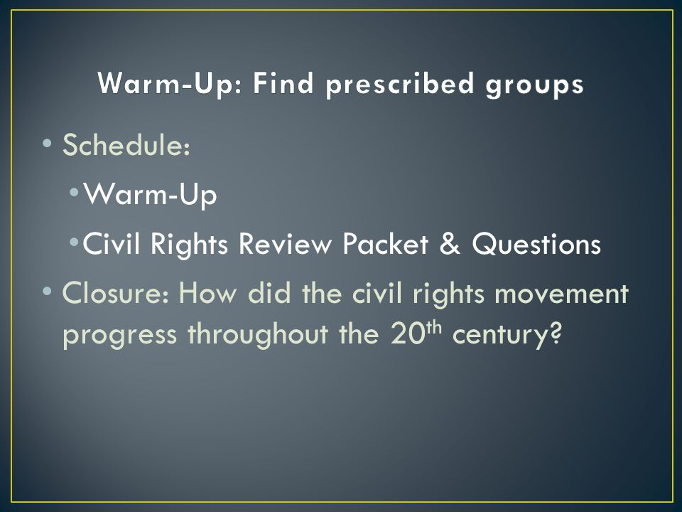 Schedule: Warm-Up Civil Rights Review Packet & Questions Closure: How did the civil rights movement progress throughout the 20 th century?