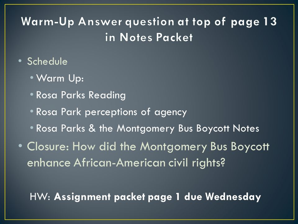 Schedule Warm Up: Rosa Parks Reading Rosa Park perceptions of agency Rosa Parks & the Montgomery Bus Boycott Notes Closure: How did the Montgomery Bus