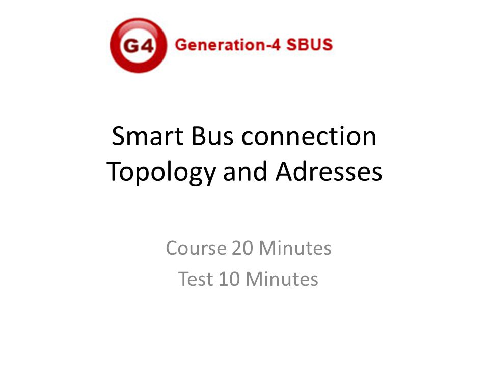 Smart Bus connection Topology and Adresses Course 20 Minutes Test 10 Minutes