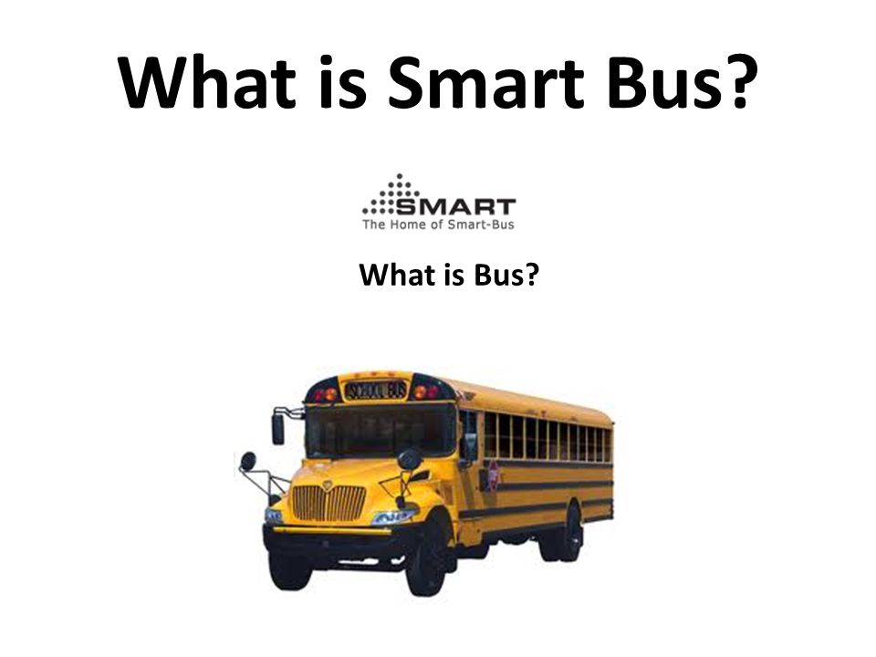 What is Smart Bus? What is Bus?