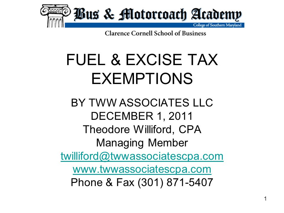 FUEL & EXCISE TAX EXEMPTIONS BY TWW ASSOCIATES LLC DECEMBER 1, 2011 Theodore Williford, CPA Managing Member twilliford@twwassociatescpa.com www.twwass