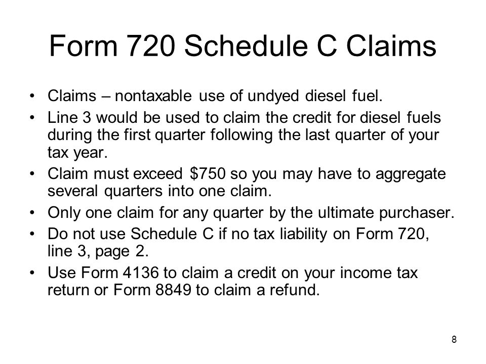 Form 720 Schedule C Claims Claims – nontaxable use of undyed diesel fuel. Line 3 would be used to claim the credit for diesel fuels during the first q