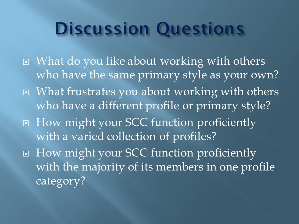 What do you like about working with others who have the same primary style as your own.
