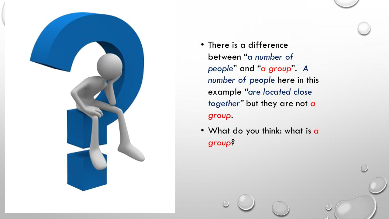 There is a difference between a number of people and a group.