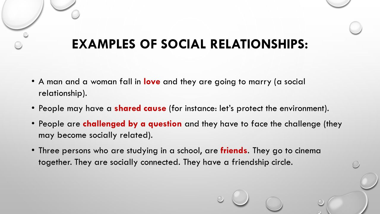 EXAMPLES OF SOCIAL RELATIONSHIPS: A man and a woman fall in love and they are going to marry (a social relationship).