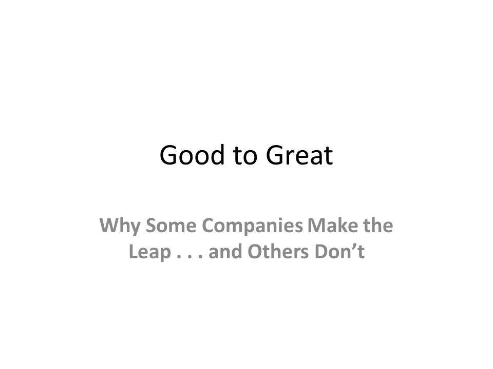 Good to Great Why Some Companies Make the Leap... and Others Dont