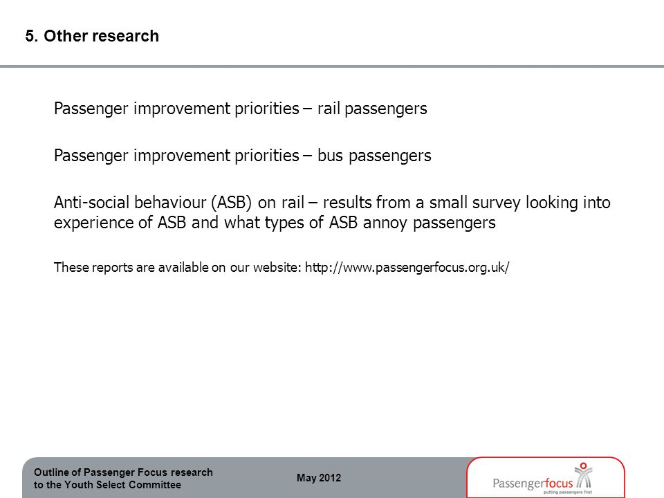 Outline of Passenger Focus research to the Youth Select Committee May 2012 5.