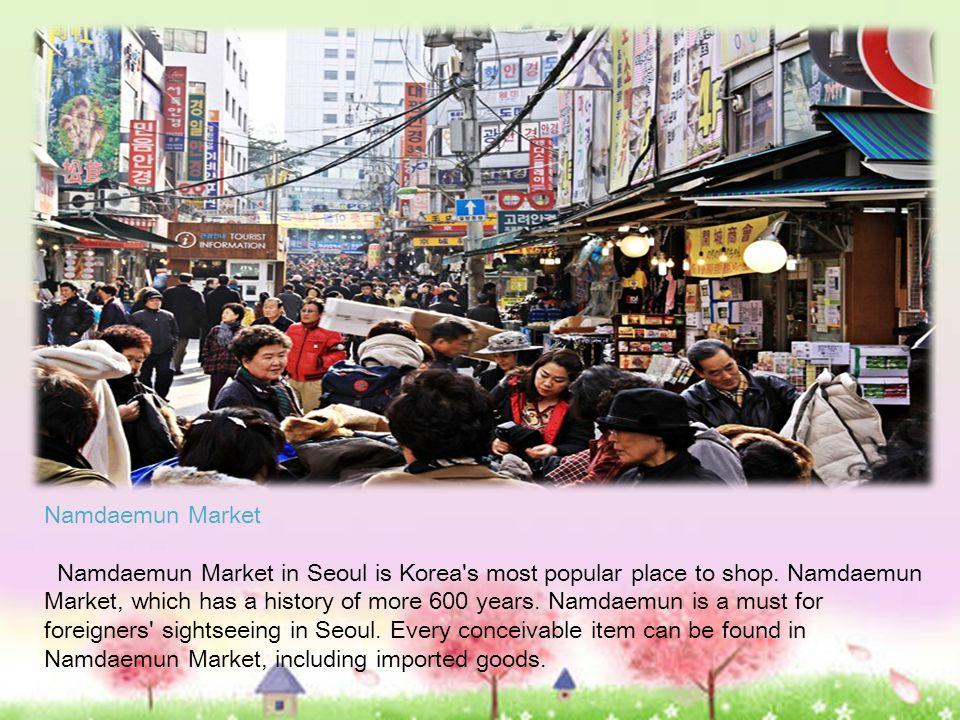 Namdaemun Market Namdaemun Market in Seoul is Korea s most popular place to shop.