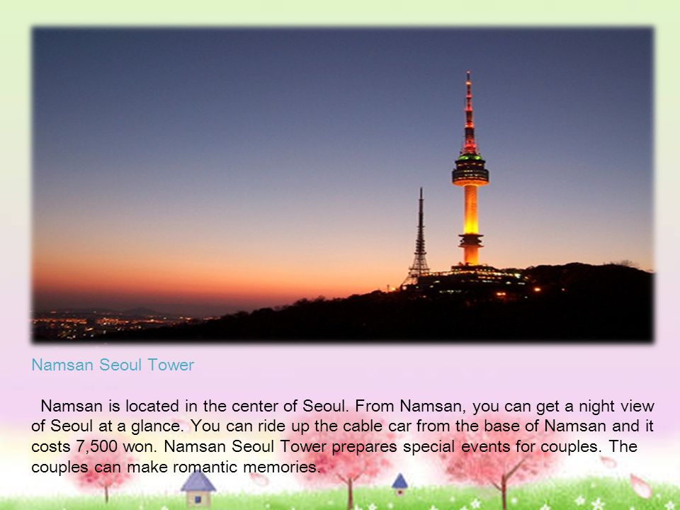 Namsan Seoul Tower Namsan is located in the center of Seoul.