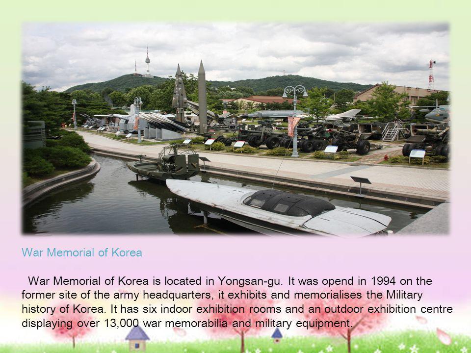 War Memorial of Korea War Memorial of Korea is located in Yongsan-gu.