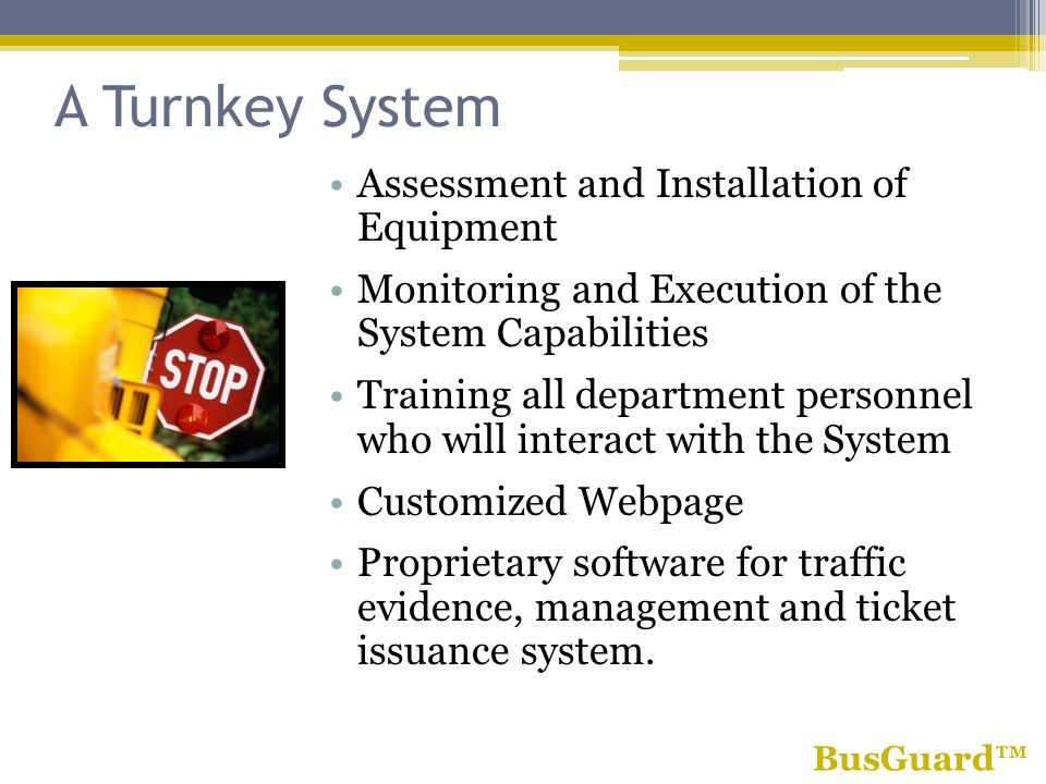 A Turnkey System Assessment and Installation of Equipment Monitoring and Execution of the System Capabilities Training all department personnel who will interact with the System Customized Webpage Proprietary software for traffic evidence, management and ticket issuance system.
