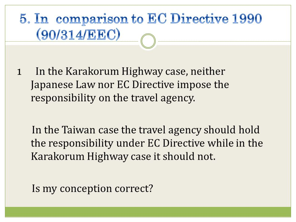 1 In the Karakorum Highway case, neither Japanese Law nor EC Directive impose the responsibility on the travel agency.