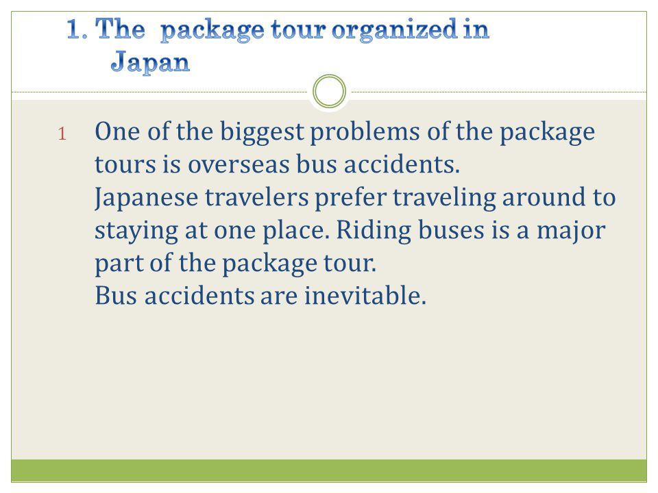 1 One of the biggest problems of the package tours is overseas bus accidents.