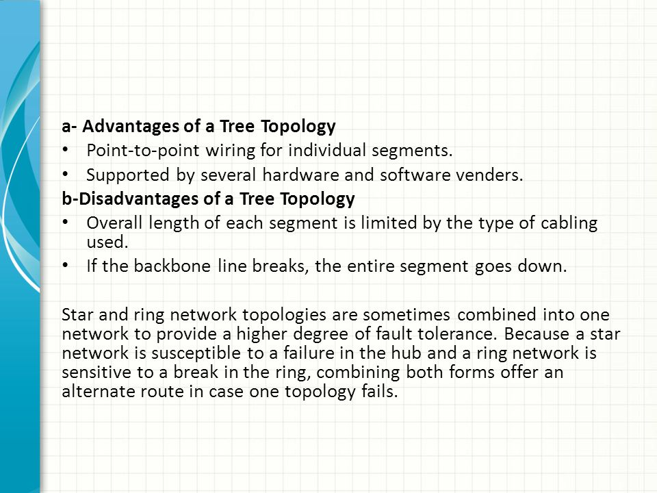 a- Advantages of a Tree Topology Point-to-point wiring for individual segments. Supported by several hardware and software venders. b-Disadvantages of