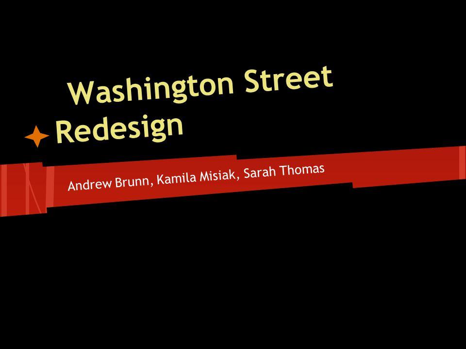 Washington Street Redesign Andrew Brunn, Kamila Misiak, Sarah Thomas The Long Term Solution
