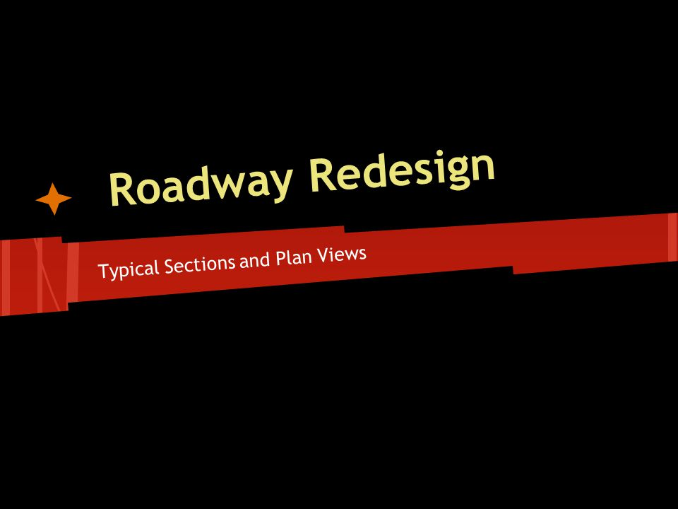 Typical Sections and Plan Views Roadway Redesign