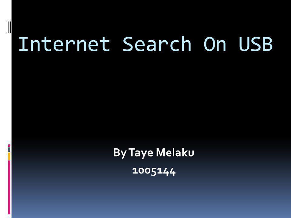 Internet Search On USB By Taye Melaku 1005144