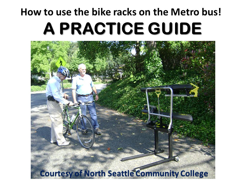 A PRACTICE GUIDE How to use the bike racks on the Metro bus.