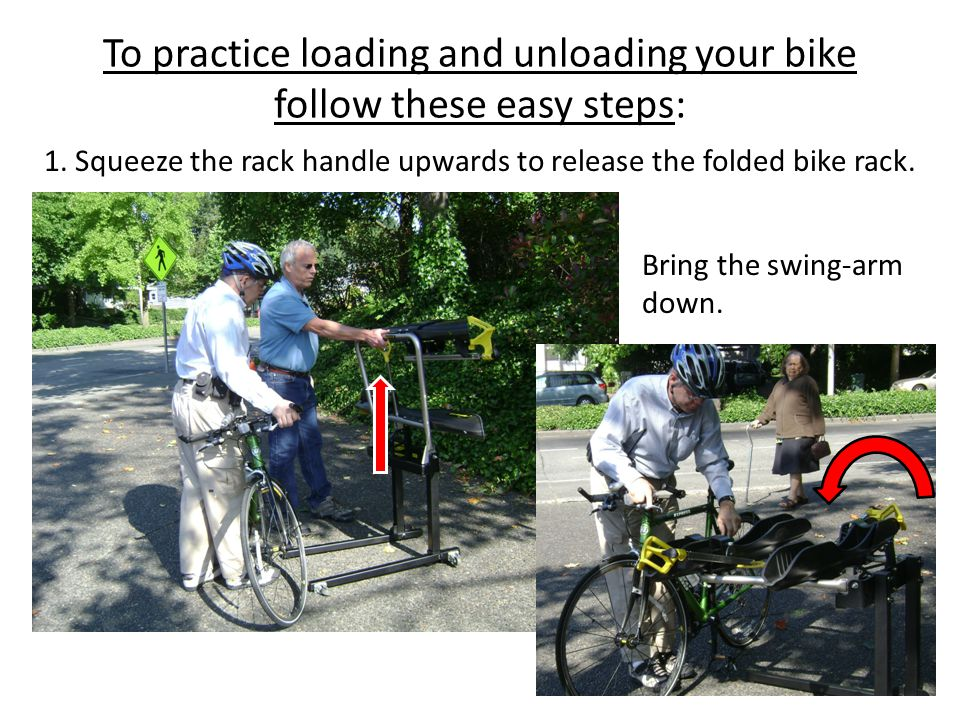 To practice loading and unloading your bike follow these easy steps: 1.
