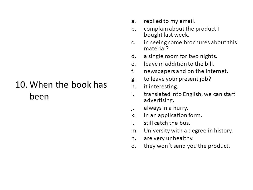 10.When the book has been a.replied to my email.b.complain about the product I bought last week.