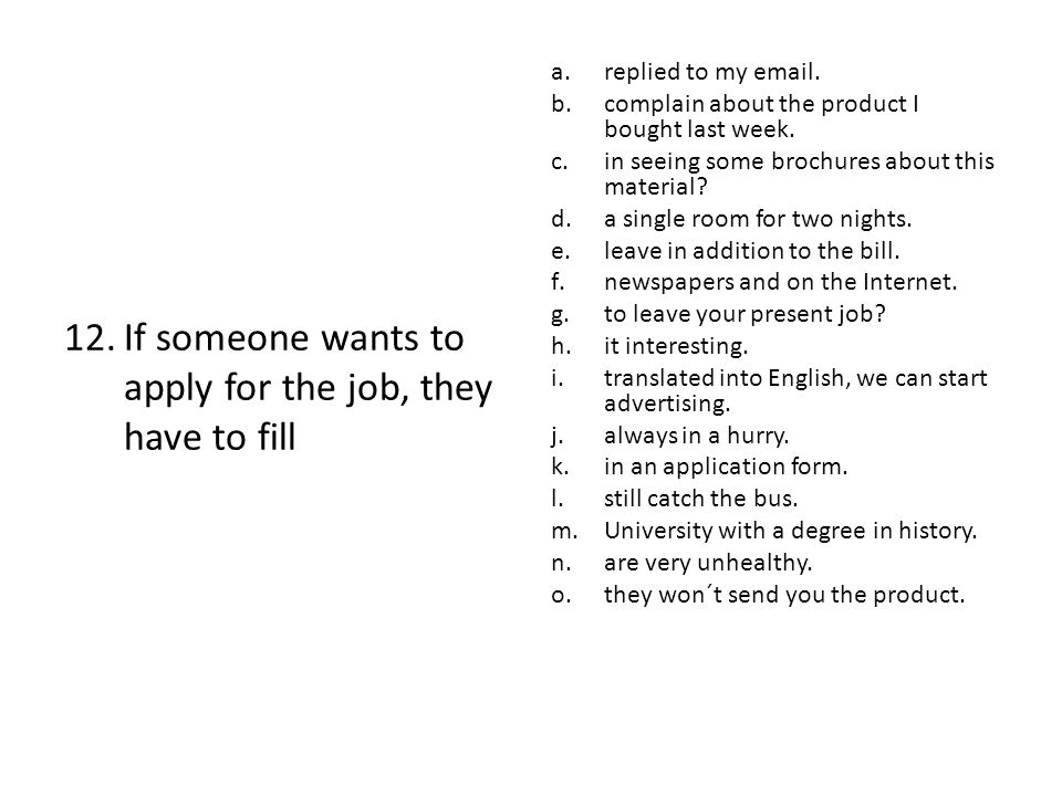 12.If someone wants to apply for the job, they have to fill a.replied to my email.