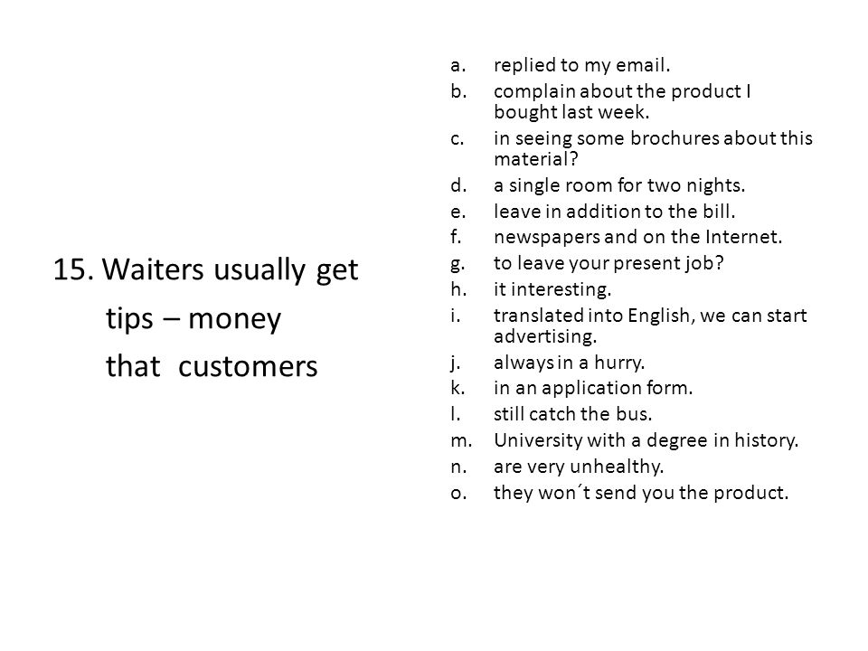15.Waiters usually get tips – money that customers a.replied to my email.