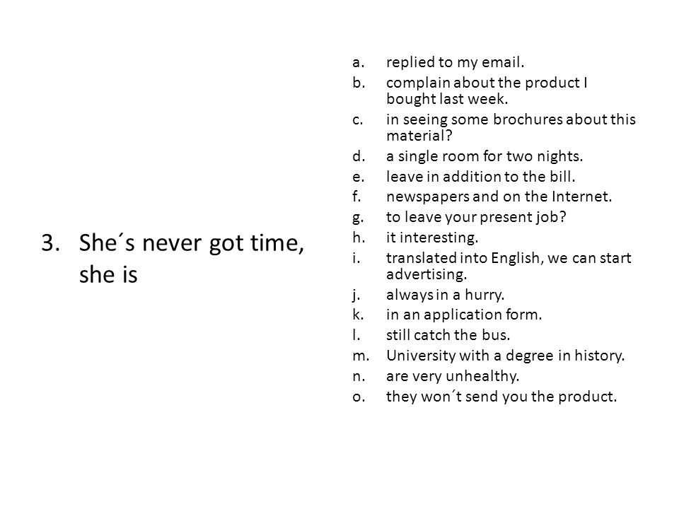 3.She´s never got time, she is a.replied to my email.