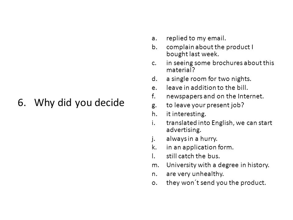 6.Why did you decide a.replied to my email.b.complain about the product I bought last week.