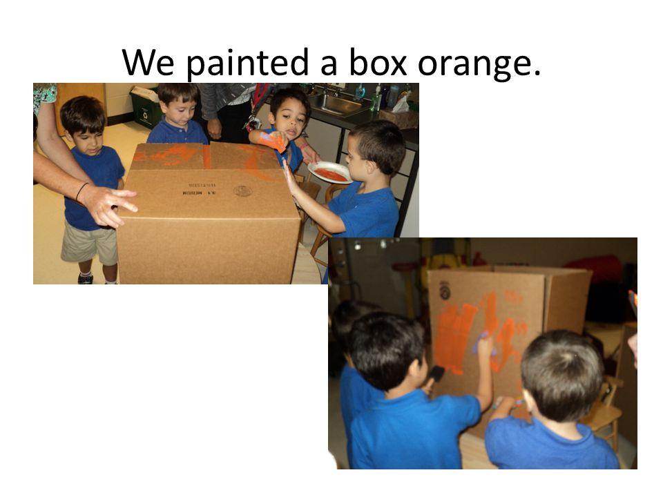 We painted a box orange.