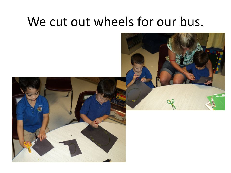 We cut out wheels for our bus.