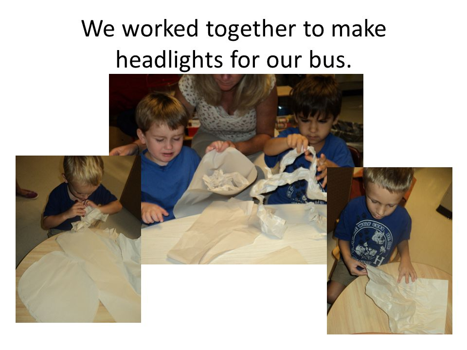 We worked together to make headlights for our bus.