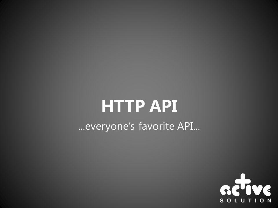 HTTP API...everyones favorite API...